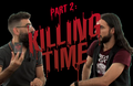 Part.2 : Killing Time, de le papotache !