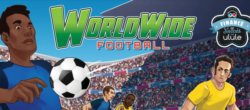 Worldwide Football : dernières heures pour la campagne Ulule !