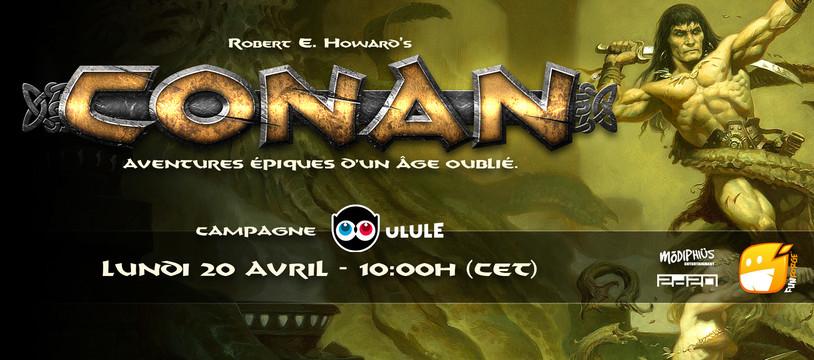 Jeu de rôle Conan : lancement de la campagne Ulule le LUNDI 20 AVRIL, 10H