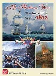 Mr. Madison's War: That Incredible War of 1812