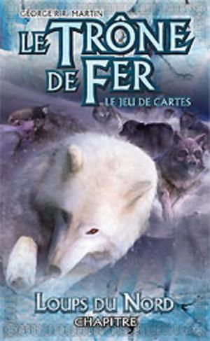 Le Trône de Fer - JCE :  Loups du Nord