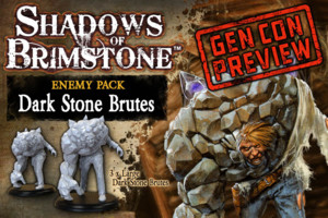 Shadows of Brimstone - Dark Stone Brutes GenCon Preview